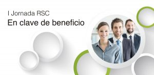 """Primera Jornada sobre RSC """"En clave de beneficio"""""""
